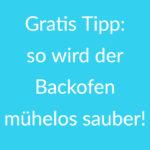Gratis-Tipp: so wird der Backofen mühelos sauber!